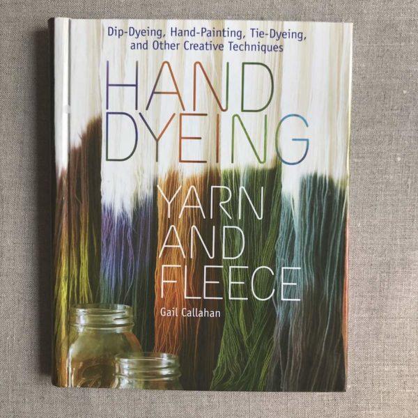 Hand Dyeing Yarnd and Fleece Gail Callahan